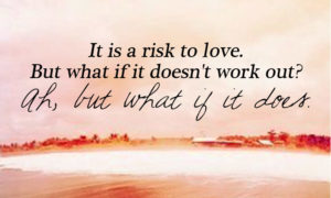 it is a risk to love