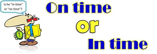 Предлоги On time/ in time, как правильно?